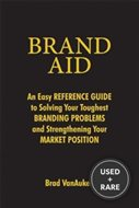 Brand Aid: An Easy Reference Guide to Solving Your Toughest Branding Problems and Strengthening Your Market Position