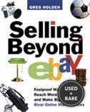 Selling Beyond Ebay: Foolproof Ways to Reach More Customers and Make Big Money on Rival Online Marketplaces