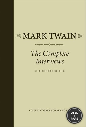 Mark Twain: the Complete Interviews (Amer Lit Realism & Naturalism)