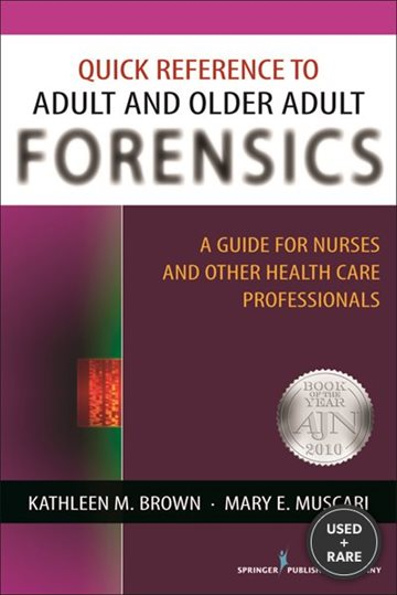 Quick Reference to Adult and Older Adult Forensics: a Guide for Nurses and Other Health Care Professionals