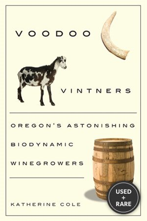 Voodoo Vintners: Oregon&#39;s Astonishing Biodynamic Winegrowers