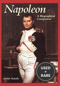 Napoleon: a Biographical Companion (Biographical Companions Ser. )