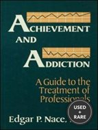 Achievement and Addiction: a Guide to the Treatment of Profe: What Every Therapist Should Know