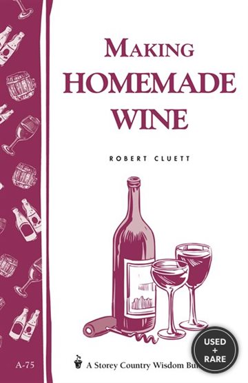 Making Homemade Wine: a Storey Country Wisdom Bulletin a-75