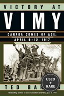 Victory at Vimy: Canada Comes of Age, April 9-12, 1917 ( World War One / Wwi )( Vimy Ridge )