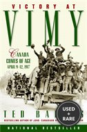 Victory at Vimy Canada Comes of Age April 9-12 1917