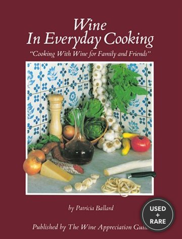 Wine in Everyday Cooking: Cooking With Wine for Family and Friends