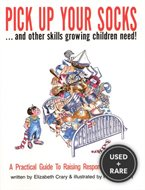 Pick Up Your Socks, and Other Skills Growing Children Need! : a Practical Guide to Raising Responsible Children