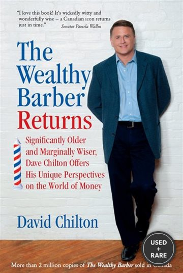 The Wealthy Barber Returns: Dramatically Older and Marginally Wiser, David Chilton Offers His Unique Perspectives on the World of Money