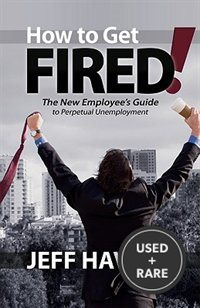 How to Get Fired! : the New Employee's Guide to Perpetual Unemployment