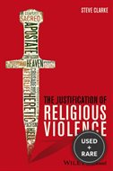 The Justification of Religious Violence (Blackwell Public Philosophy Series)