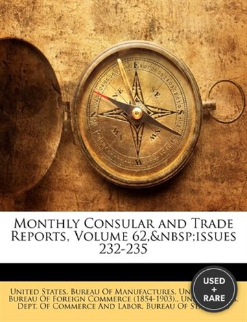 Monthly Consular and Trade Reports, Volume 62, Issues 232-235