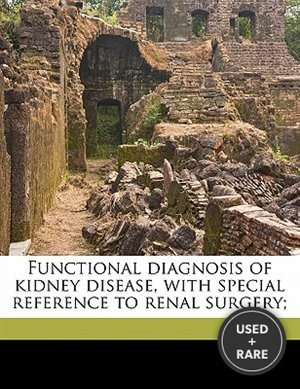 Functional Diagnosis of Kidney Disease, With Special Reference to Renal Surgery;