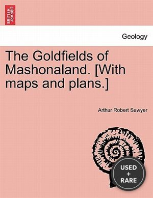 The Goldfields of Mashonaland. [With Maps and Plans. ]