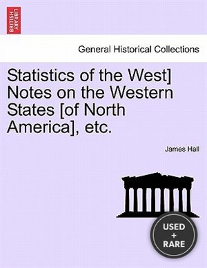 Statistics of the West] Notes on the Western States [of North America], Etc