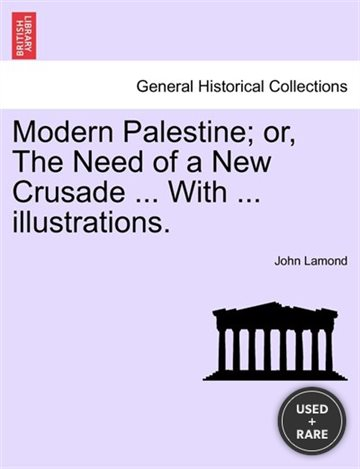 Modern Palestine; Or, the Need of a New Crusade...With...Illustrations