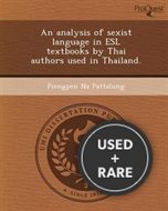 An Analysis of Sexist Language in ESL Textbooks by Thai Authors Used in Thailand.