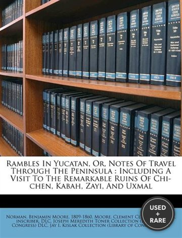 Rambles in Yucatan, Or, Notes of Travel Through the Peninsula: Including a Visit to the Remarkable Ruins of Chi-Chen, Kabah, Zayi, and Uxmal