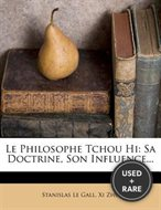 Le Philosophe Tchou Hi: Sa Doctrine, Son Influence...