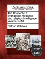 The Connecticut Evangelical Magazine and Religious Intelligencer. Volume 1 of 8