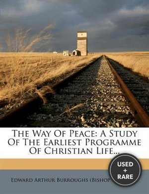 The Way of Peace: a Study of the Earliest Programme of Christian Life...