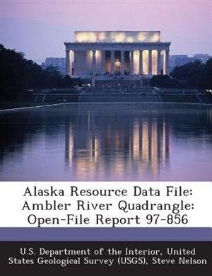 Alaska Resource Data File: Ambler River Quadrangle: Open-File Report 97-856