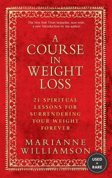A Course in Weight Loss: 21 Spiritual Lessons for Surrendering Your Weight Forever
