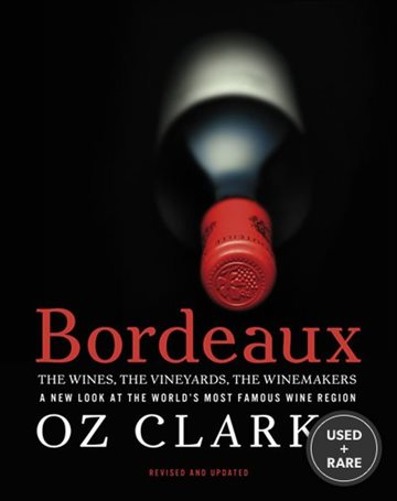 Bordeaux: the Wines, the Vineyards, the Winemakers