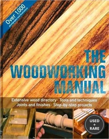 The Woodworking Manual (Includes Extensive Wood Directory, Tools and Techniques, Joints and Finishes