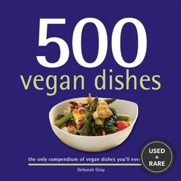500 Vegan Dishes: the Only Compendium of Vegan Dishes You'Ll Ever Need (500 Cooking (Sellers)) (500 Series Cookbooks)