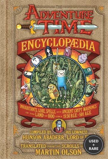 The Adventure Time Encyclopaedia (Encyclopedia): Inhabitants, Lore, Spells, and Ancient Crypt Warnings of the Land of Ooo Circa 19.56 B.G.E. -501 a.G.E.