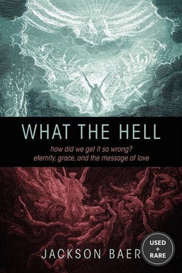 What the Hell: How Did We Get It So Wrong? Eternity, Grace, and the Message of Love