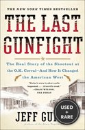 Last Gunfight: the Real Story of the Shootout at the O.K. Corral-and How It Changed the American West