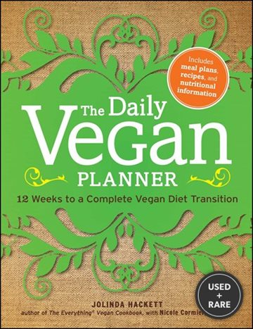 The Daily Vegan Planner: Twelve Weeks to a Complete Vegan Diet Transition