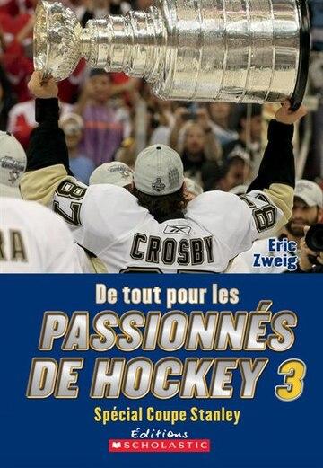 De Tout Pour Les Passionnés De Hockey 3: Spécial Coupe Stanley
