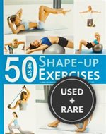 50 Best Shape-Up Exercises: a Step-By-Step Guide to the Best Strengthening Exercises