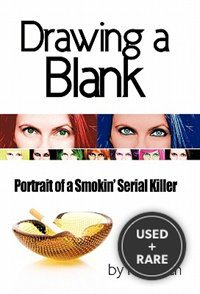 Drawing a Blank: Portrait of a Smokin' Serial Killer