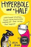 Hyperbole and a Half: Unfortunate Situations, Flawed Coping Mechanisms, Mayhem, and Other Things Tha