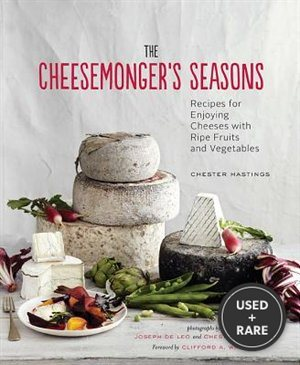 The Cheesemonger's Seasons: Recipes for Enjoying Cheese With Ripe Fruits and Vegetables (Cheesemonger's Kitchen)