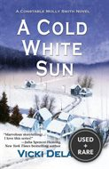 Cold White Sun, a: a Constable Molly Smith Novel (Constable Molly Smith Novels)