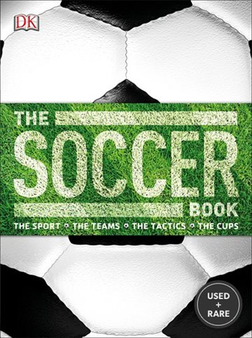 The Soccer Book: The Sport, the Teams, the Tactics, the Cups