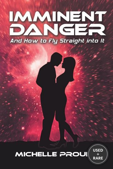 Imminent Danger: And How to Fly Straight Into It