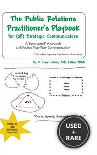 The Public Relations Practitioner's Playbook for (All) Strategic Communicators: A Synergized* Approach to Effective Two-Way Communication (*The Whole