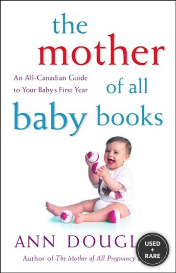 The Mother of All Baby Books: an All-Canadian Guide to Your Baby's First Year
