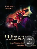 Wizards an Amazing Journey Through the Last Great Age of Magic