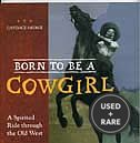 Born to Be a Cowgirl: a Spirited Ride Through the Old West