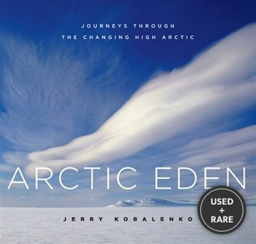 Arctic Eden: Journeys Through the Changing High Arctic