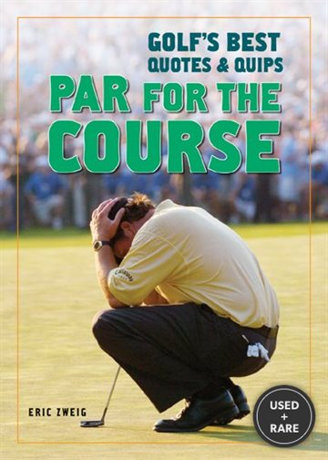 Par for the Course: Golf's Best Quotes and Quips