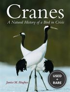 Cranes a Natural History of a Bird in Crisis