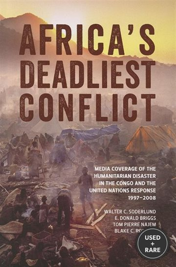 Africa's Deadliest Conflict: Media Coverage of the Humanitarian Disaster in the Congo & the United Nations Response, 1997-2008